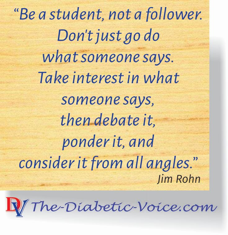 Be a student, not a follower. Don't just go do what someone says. Take interest in what someone says, then debate it, ponder it, and consider it from all angles.
