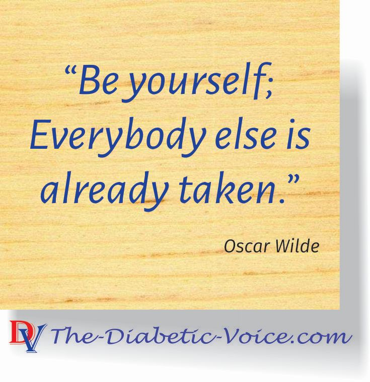 Be yourself; Everybody else is already taken