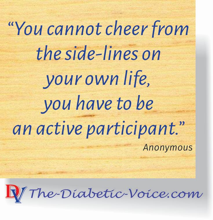 You cannot cheer from the side-lines on your own life, you have to be an active participant